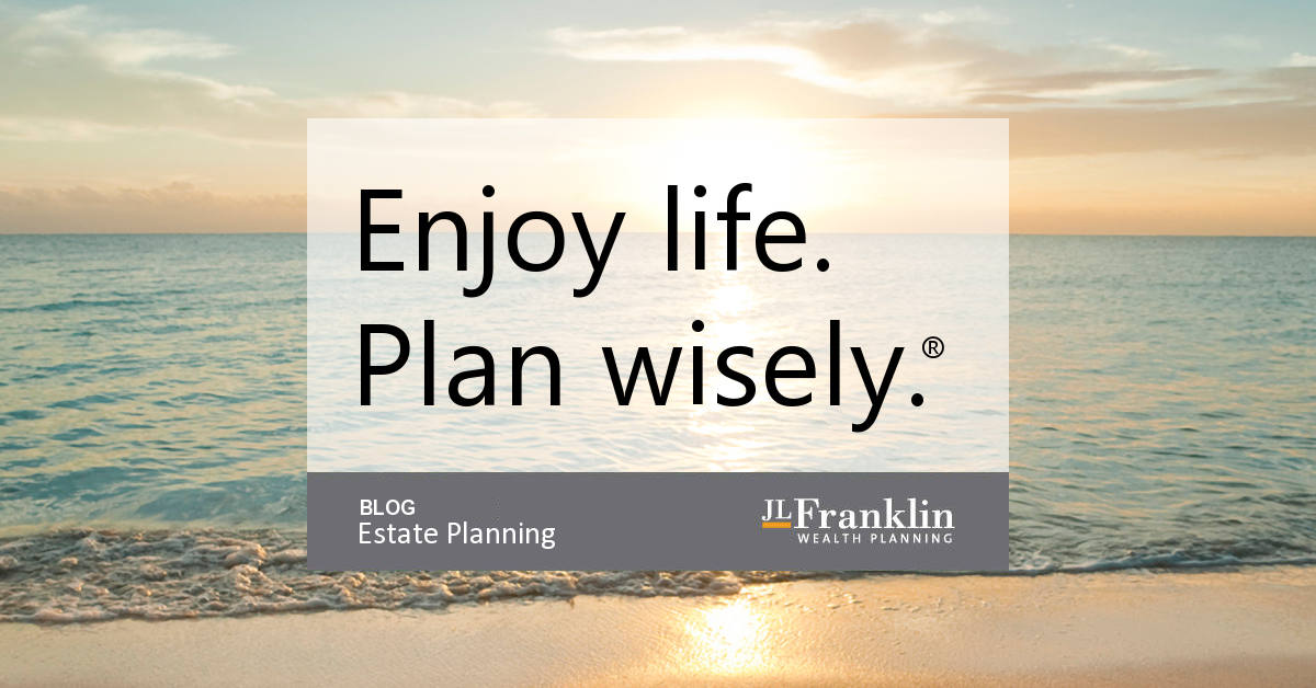 Estate Planning Blog - JLFranklin Wealth Planning