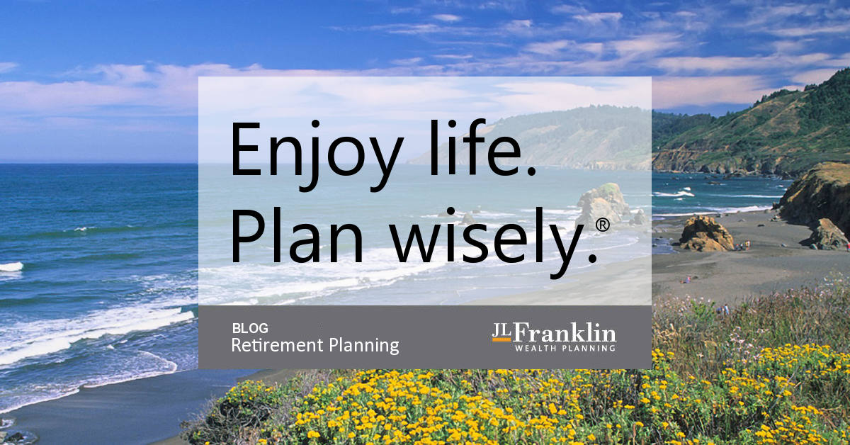 Retirement Planning Blog - JLFranklin Wealth Planning