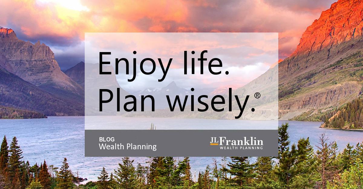 Wealth Planning Blog - JLFranklin Wealth Planning